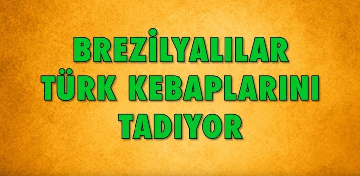Brezilyalılar Türk kebaplarını tadıyor